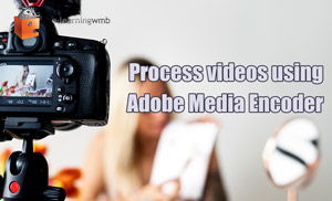 Jackdaw (Session 6): Process videos using Adobe Media Encoder
